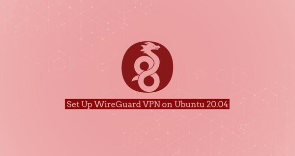 如何在Ubuntu 20.04上设置WireGuard VPN